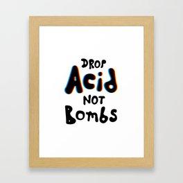 Drop Acid Not Bombs Framed Art Print