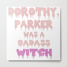 Dorothy Parker: Badass Witch Metal Print