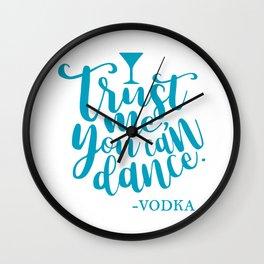 Trust Me You Can Dance. -Vodka Wall Clock