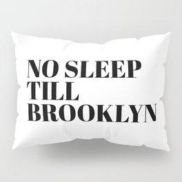no sleep till Brooklyn Pillow Sham