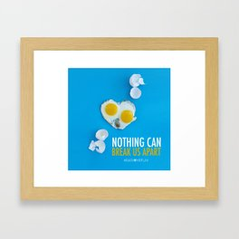 Nothing Can Break Us Apart Framed Art Print