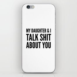 My Daughter & I Talk Shit About You iPhone Skin