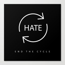 End the Cycle of Hate Canvas Print