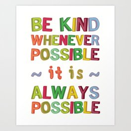 Be Kind Whenever Possible, It is Always Possible Art Print