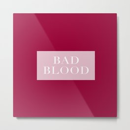 BAD BLOOD Metal Print