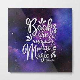 Books are a Uniquely Portable Magic - Stephen King Quote Metal Print