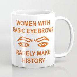 Women with basic eyebrows rarely make history Coffee Mug