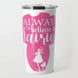 Always Believe in Fairies Travel Mug