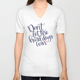 Don't Let the Hard Days Win Unisex V-Neck