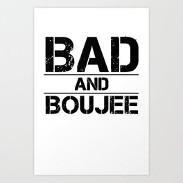 Bad And Boujee Art Print