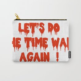 LET'S DO THE TIME WARP AGAIN !  Carry-All Pouch