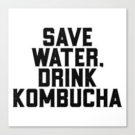 Save Water Drink Kombucha Canvas Print