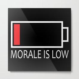 Morale is Low Metal Print