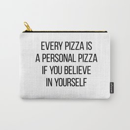 Every Pizza Is A Personal Pizza If You Believe In Yourself Carry-All Pouch