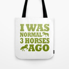 I Was Normal 3 Horses Ago Tote Bag