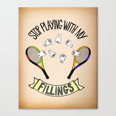 STOP PLAYING WITH MY FILLINGS (vintage) Canvas Print