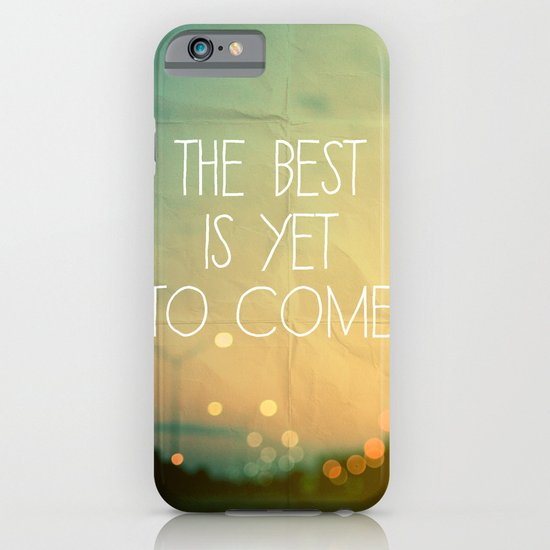 The Best Is Yet To Come iPhone & iPod Case