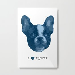 I love my dog - French Bulldog Metal Print
