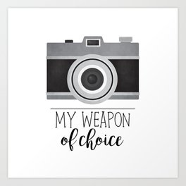 My Weapon Of Choice - Photographer Camera Art Print