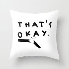 that's okay. Throw Pillow