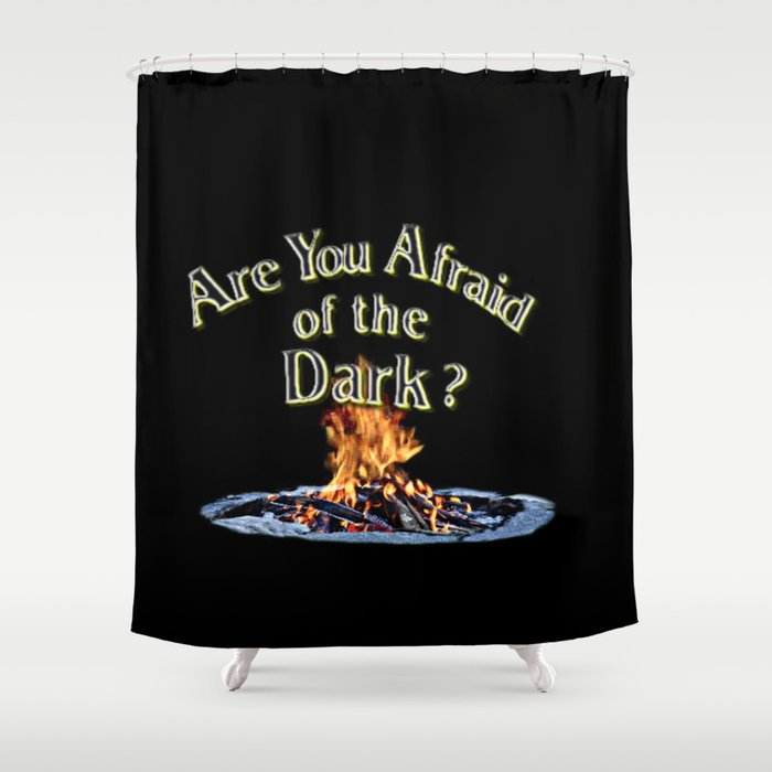 Question Is Are You Afraid Of The Dark Shower Curtain
