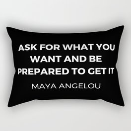 Maya Angelou Inspiration Quotes - Ask for what you want and be prepared to get it Rectangular Pillow
