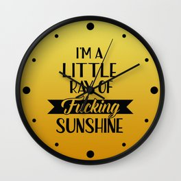 I'm A Little Ray Of Fucking Sunshine, Funny Quote Wall Clock