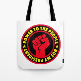 Power to the People - Not My President Tote Bag