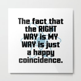 The Right Way Funny Quote Metal Print