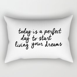 Today is a Perfect Day to Start Living Your Dreams black and white typography poster home decor wall Rectangular Pillow