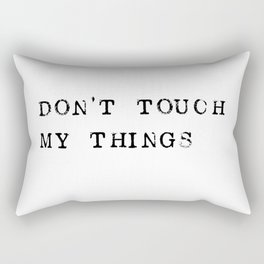 Don't touch my things Rectangular Pillow