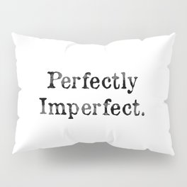 Perfectly Imperfect. Pillow Sham