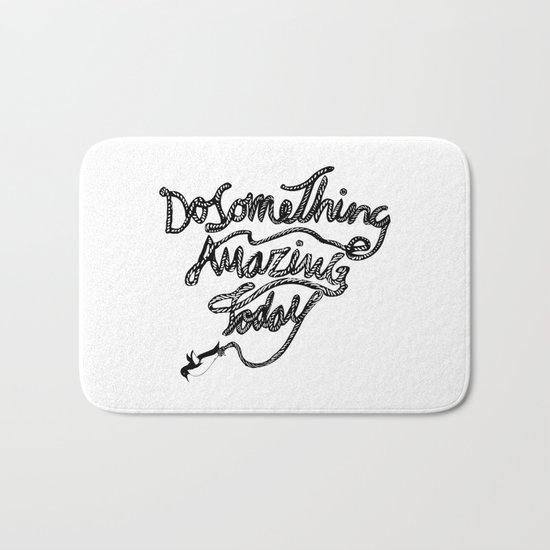 DO SOMETHING AMAZING TODAY Bath Mat