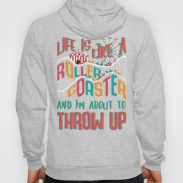 Roller Coaster Life Like a Roller Coaster and I'm About to Throw Up Funny Life Gift Hoody