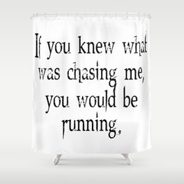 Knew What Was Chasing Me (black text) Shower Curtain