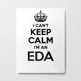 I cant keep calm I am an EDA Metal Print