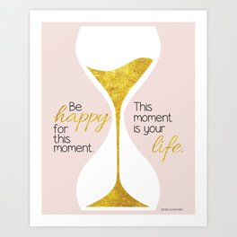 Gold Hourglass - Be Happy for this Moment Omar Khayyam Persian philosopher quote print Art Print