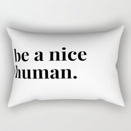 be a nice human. Rectangular Pillow