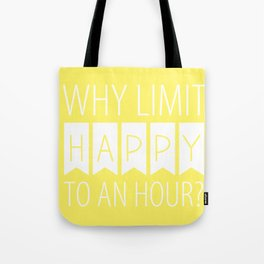 Why Limit Happy to an Hour? Tote Bag