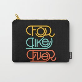 For Like Ever Carry-All Pouch