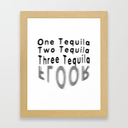 One Tequila Two Tequila Three Tequila FLOOR Framed Art Print