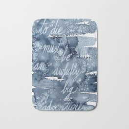 To die must be an awfully big adventure Bath Mat