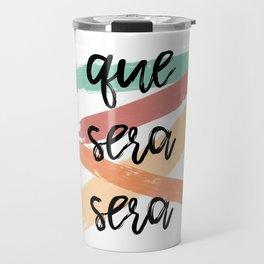 Que Sera Sera Travel Mug