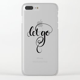 let go Clear iPhone Case