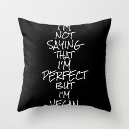 I Am Not Saying That I Am Perfect Vegan Throw Pillow