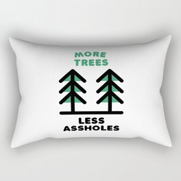 More Trees Less Assholes Rectangular Pillow