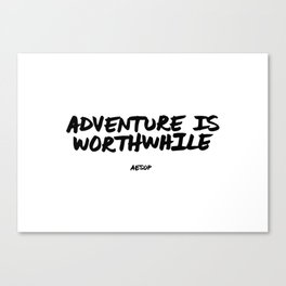 'Adventure is Worthwhile' Aesop Quote Hand Letter Type Word Black & White Canvas Print