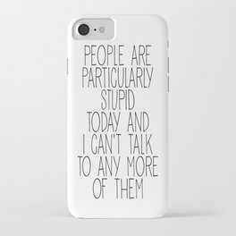 people are particularly stupid iPhone Case