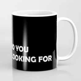 You are who you have been looking for Coffee Mug