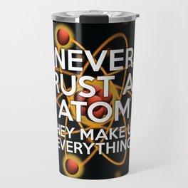 Never trust an atom. They make up everything. Travel Mug